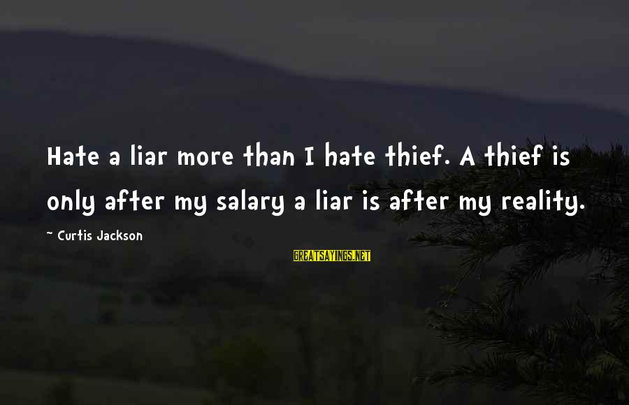 I Hate Liars Sayings By Curtis Jackson: Hate a liar more than I hate thief. A thief is only after my salary