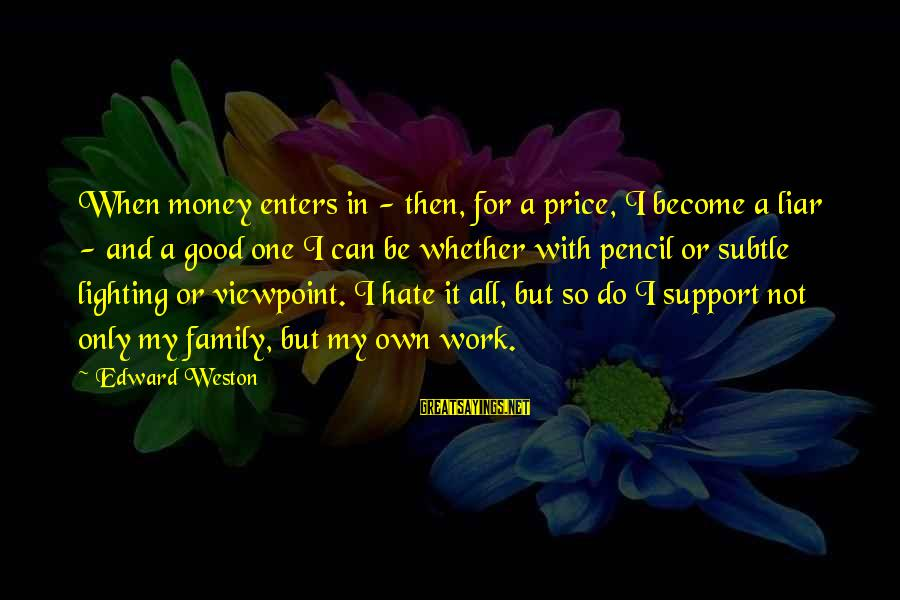 I Hate Liars Sayings By Edward Weston: When money enters in - then, for a price, I become a liar - and