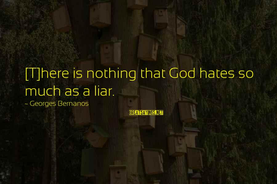 I Hate Liars Sayings By Georges Bernanos: [T]here is nothing that God hates so much as a liar.