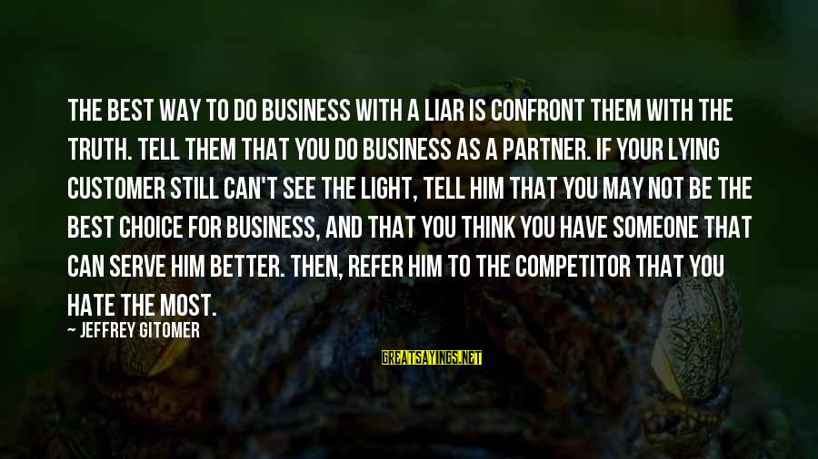 I Hate Liars Sayings By Jeffrey Gitomer: The best way to do business with a liar is confront them with the truth.