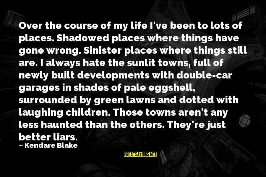 I Hate Liars Sayings By Kendare Blake: Over the course of my life I've been to lots of places. Shadowed places where