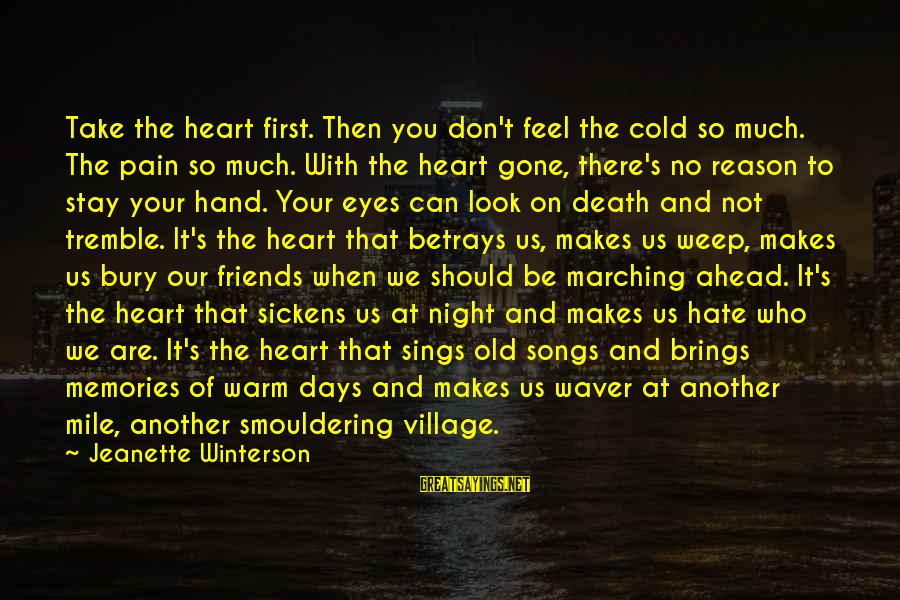I Hate Those Friends Sayings By Jeanette Winterson: Take the heart first. Then you don't feel the cold so much. The pain so