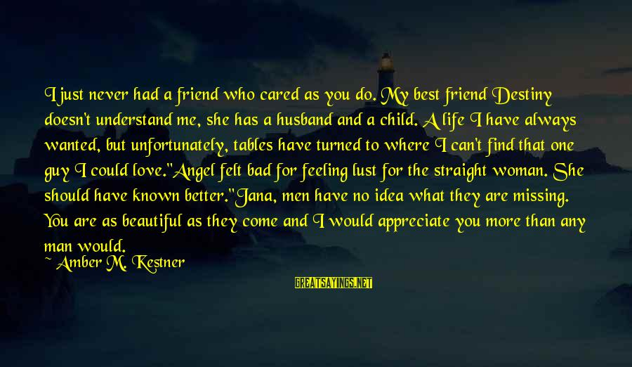 I Have A Bad Feeling Sayings By Amber M. Kestner: I just never had a friend who cared as you do. My best friend Destiny