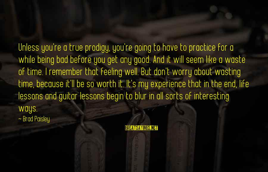 I Have A Bad Feeling Sayings By Brad Paisley: Unless you're a true prodigy, you're going to have to practice for a while being