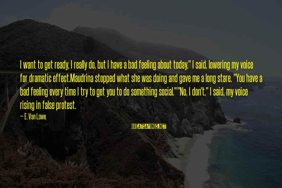 I Have A Bad Feeling Sayings By E. Van Lowe: I want to get ready, I really do, but I have a bad feeling about
