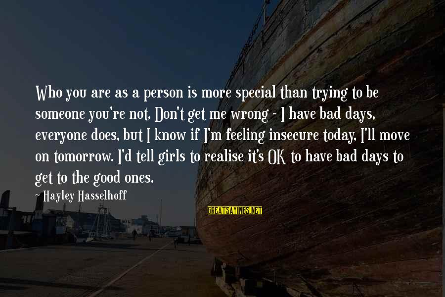 I Have A Bad Feeling Sayings By Hayley Hasselhoff: Who you are as a person is more special than trying to be someone you're