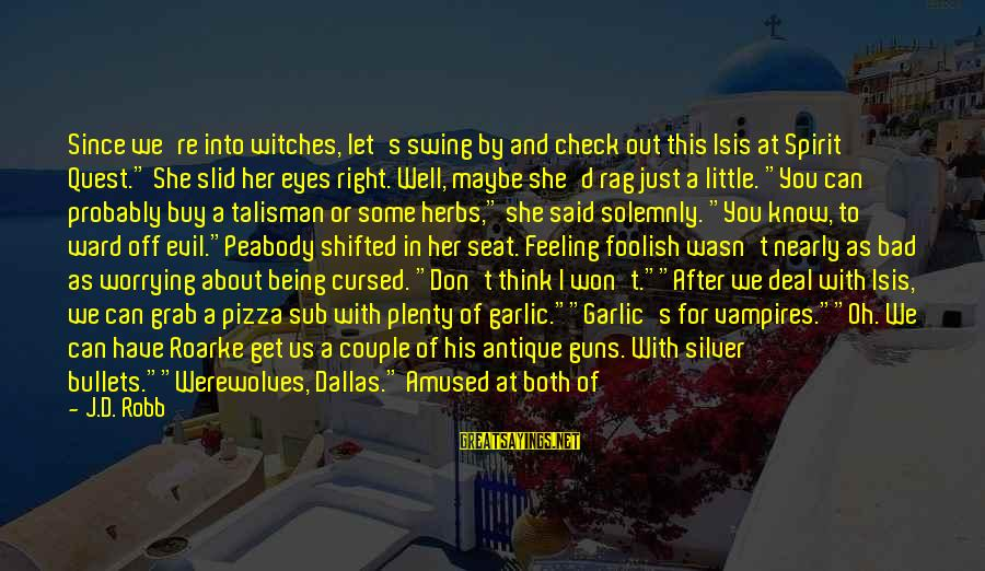 """I Have A Bad Feeling Sayings By J.D. Robb: Since we're into witches, let's swing by and check out this Isis at Spirit Quest."""""""