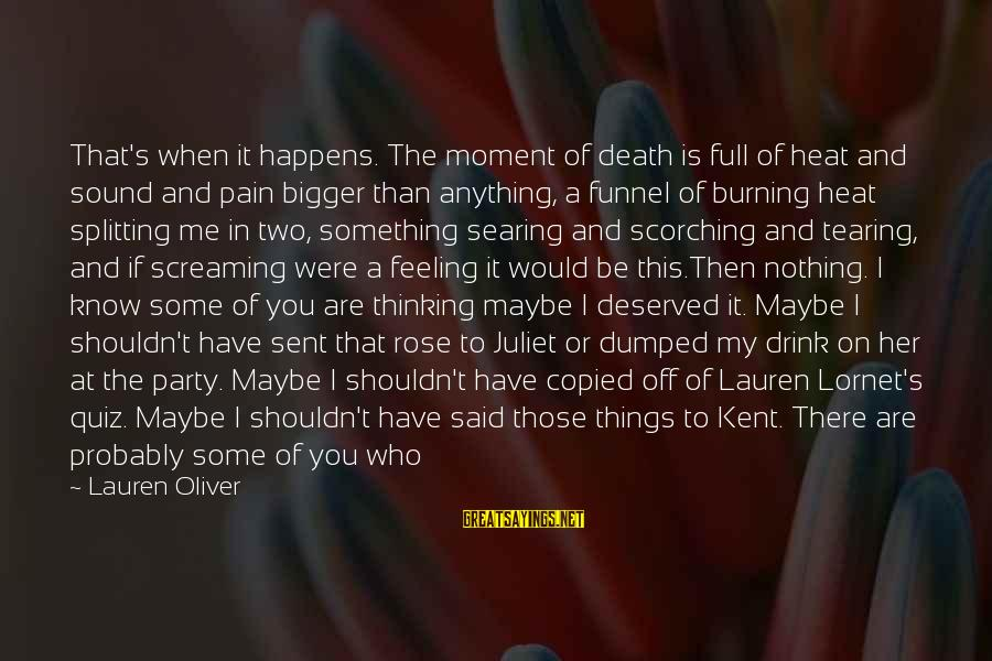 I Have A Bad Feeling Sayings By Lauren Oliver: That's when it happens. The moment of death is full of heat and sound and
