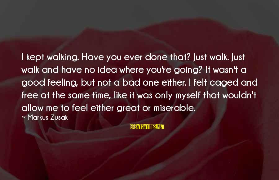 I Have A Bad Feeling Sayings By Markus Zusak: I kept walking. Have you ever done that? Just walk. Just walk and have no