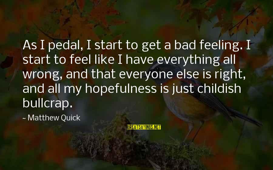 I Have A Bad Feeling Sayings By Matthew Quick: As I pedal, I start to get a bad feeling. I start to feel like