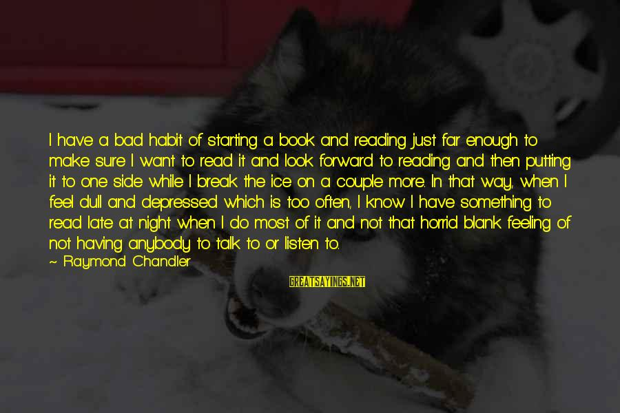 I Have A Bad Feeling Sayings By Raymond Chandler: I have a bad habit of starting a book and reading just far enough to