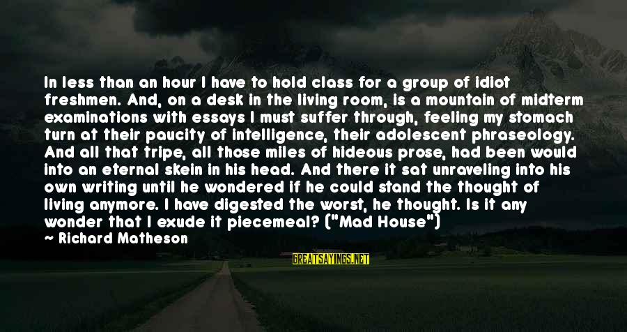 I Have A Bad Feeling Sayings By Richard Matheson: In less than an hour I have to hold class for a group of idiot