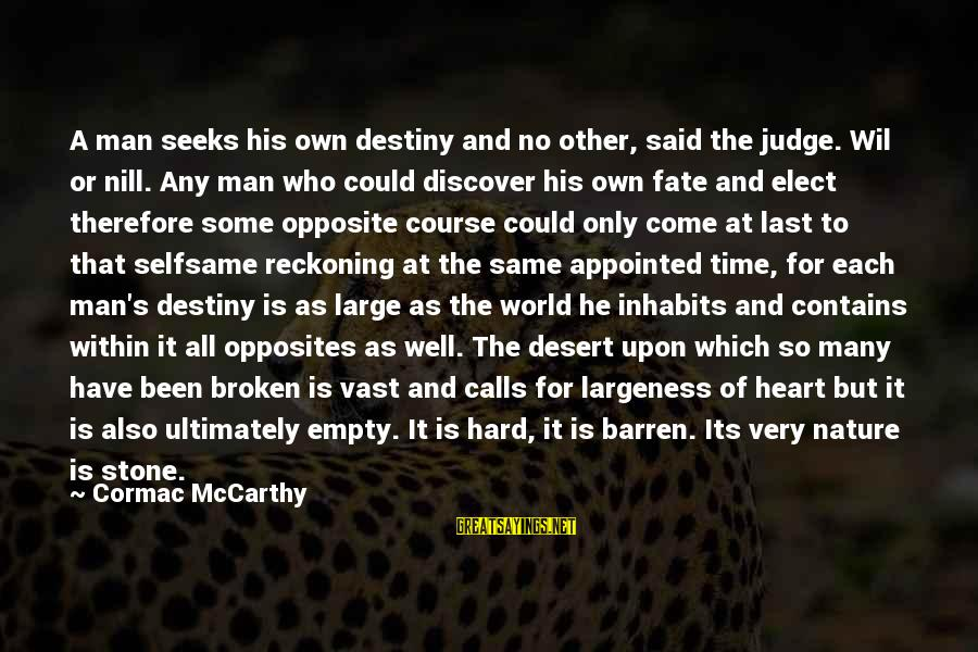 I Have A Heart Of Stone Sayings By Cormac McCarthy: A man seeks his own destiny and no other, said the judge. Wil or nill.