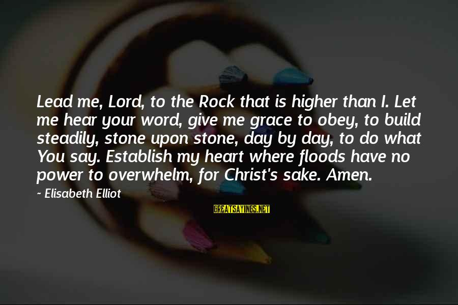 I Have A Heart Of Stone Sayings By Elisabeth Elliot: Lead me, Lord, to the Rock that is higher than I. Let me hear your
