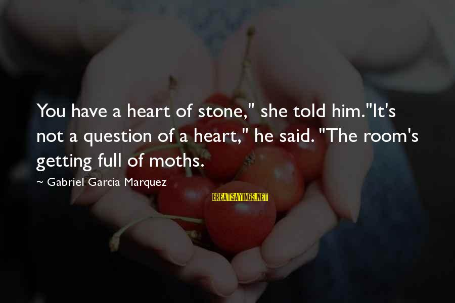 "I Have A Heart Of Stone Sayings By Gabriel Garcia Marquez: You have a heart of stone,"" she told him.""It's not a question of a heart,"""