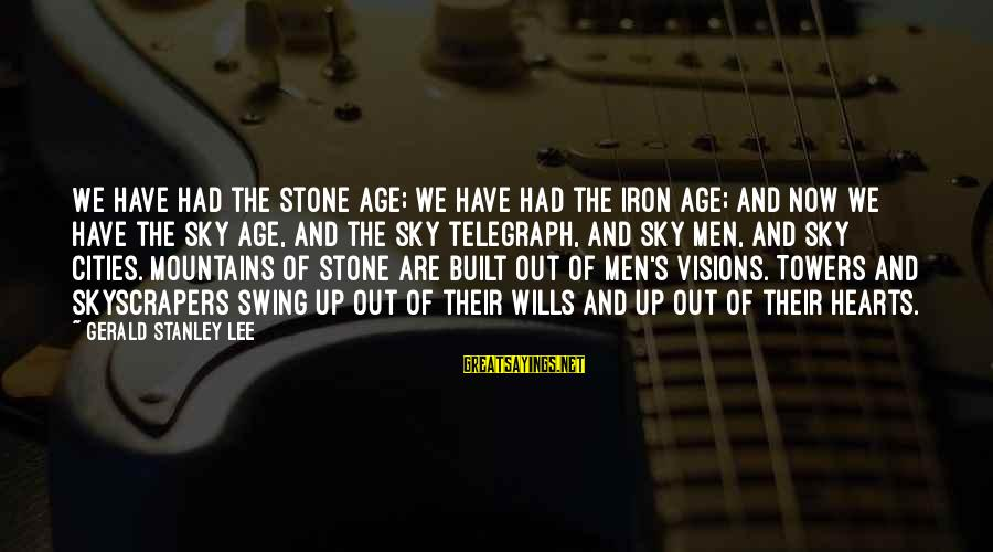 I Have A Heart Of Stone Sayings By Gerald Stanley Lee: We have had the stone age; we have had the iron age; and now we