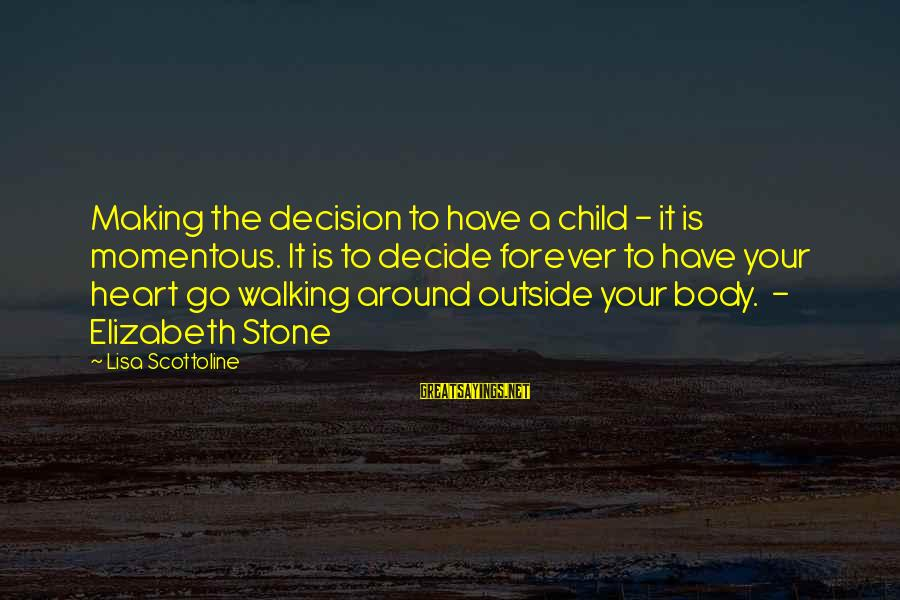 I Have A Heart Of Stone Sayings By Lisa Scottoline: Making the decision to have a child - it is momentous. It is to decide