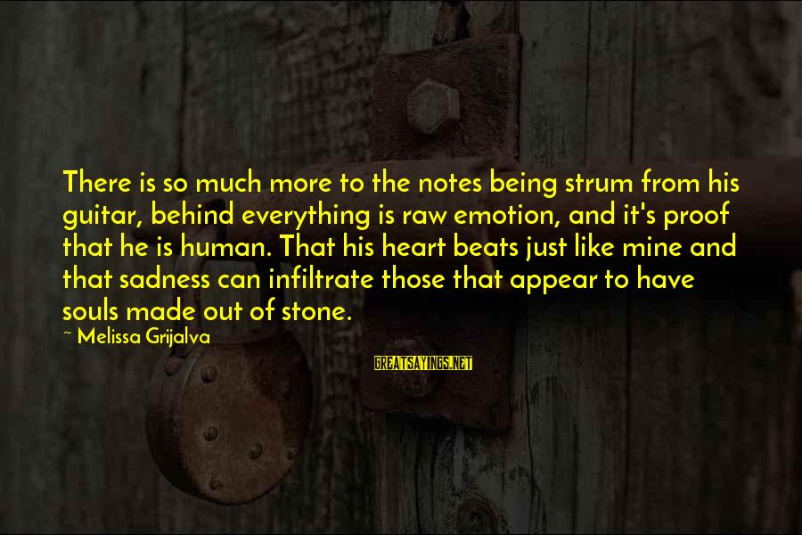 I Have A Heart Of Stone Sayings By Melissa Grijalva: There is so much more to the notes being strum from his guitar, behind everything