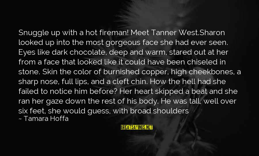 I Have A Heart Of Stone Sayings By Tamara Hoffa: Snuggle up with a hot fireman! Meet Tanner West.Sharon looked up into the most gorgeous