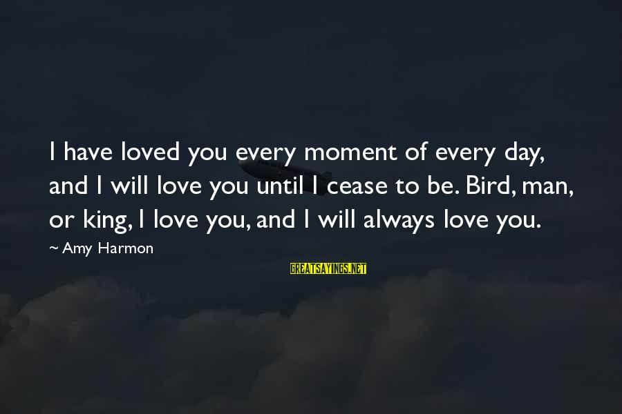 I Have Always Loved You Sayings By Amy Harmon: I have loved you every moment of every day, and I will love you until