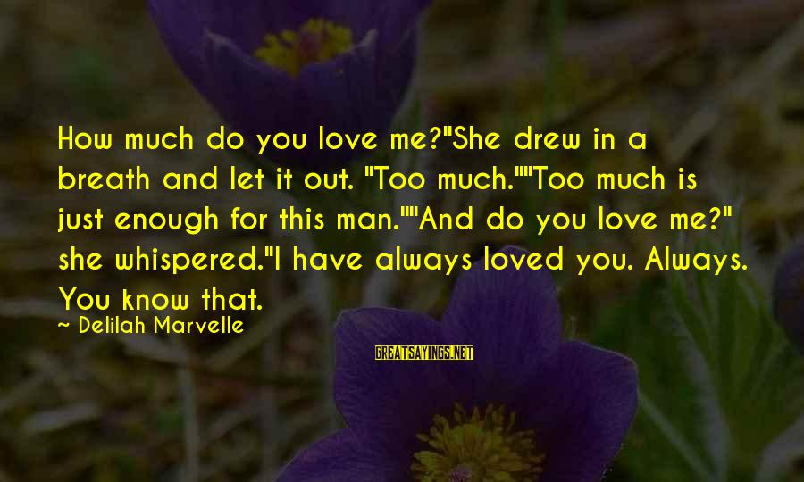 """I Have Always Loved You Sayings By Delilah Marvelle: How much do you love me?""""She drew in a breath and let it out. """"Too"""