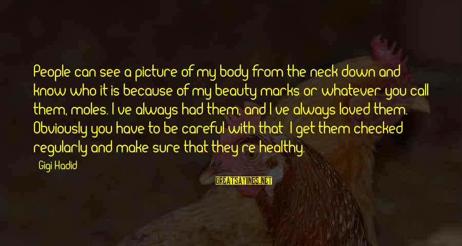 I Have Always Loved You Sayings By Gigi Hadid: People can see a picture of my body from the neck down and know who