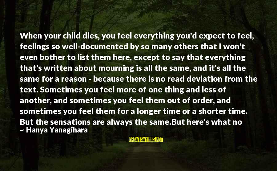 I Have Always Loved You Sayings By Hanya Yanagihara: When your child dies, you feel everything you'd expect to feel, feelings so well-documented by