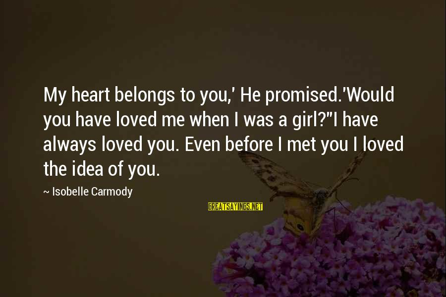 I Have Always Loved You Sayings By Isobelle Carmody: My heart belongs to you,' He promised.'Would you have loved me when I was a