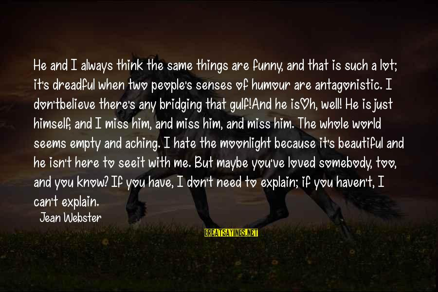 I Have Always Loved You Sayings By Jean Webster: He and I always think the same things are funny, and that is such a