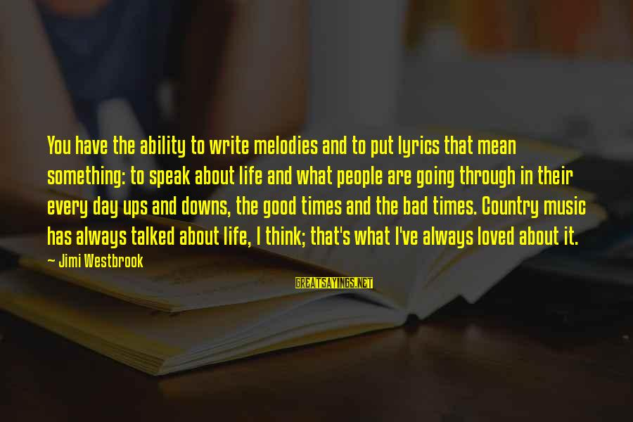 I Have Always Loved You Sayings By Jimi Westbrook: You have the ability to write melodies and to put lyrics that mean something: to