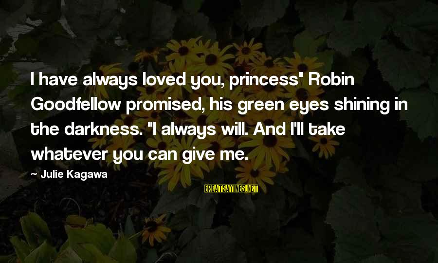 """I Have Always Loved You Sayings By Julie Kagawa: I have always loved you, princess"""" Robin Goodfellow promised, his green eyes shining in the"""
