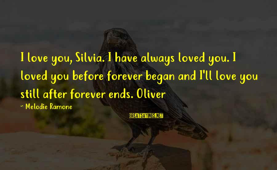 I Have Always Loved You Sayings By Melodie Ramone: I love you, Silvia. I have always loved you. I loved you before forever began