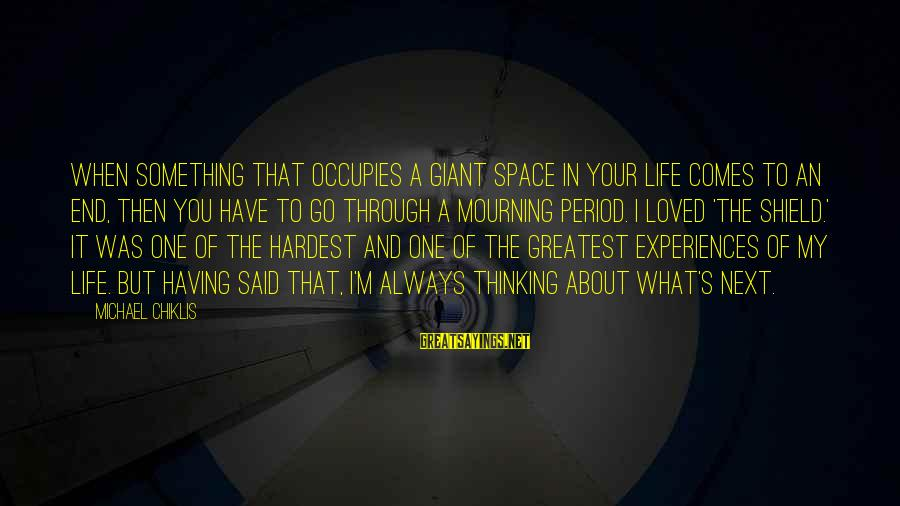 I Have Always Loved You Sayings By Michael Chiklis: When something that occupies a giant space in your life comes to an end, then