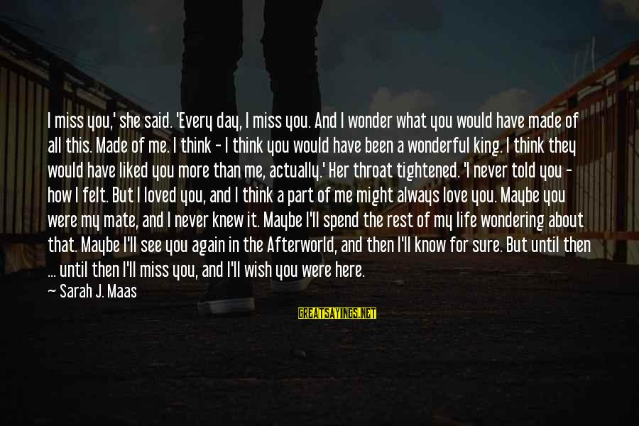 I Have Always Loved You Sayings By Sarah J. Maas: I miss you,' she said. 'Every day, I miss you. And I wonder what you