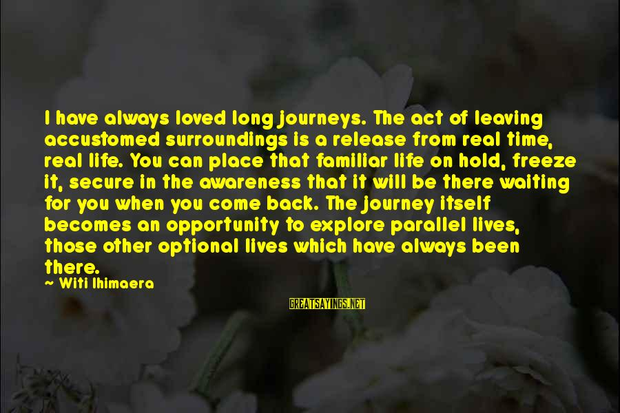 I Have Always Loved You Sayings By Witi Ihimaera: I have always loved long journeys. The act of leaving accustomed surroundings is a release