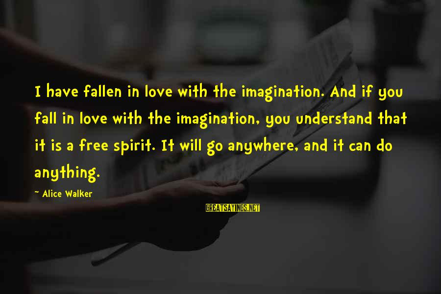 I Have Fallen Sayings By Alice Walker: I have fallen in love with the imagination. And if you fall in love with