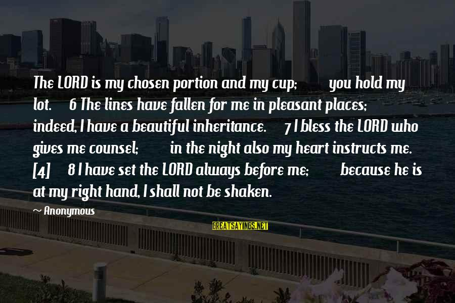 I Have Fallen Sayings By Anonymous: The LORD is my chosen portion and my cup; you hold my lot. 6 The