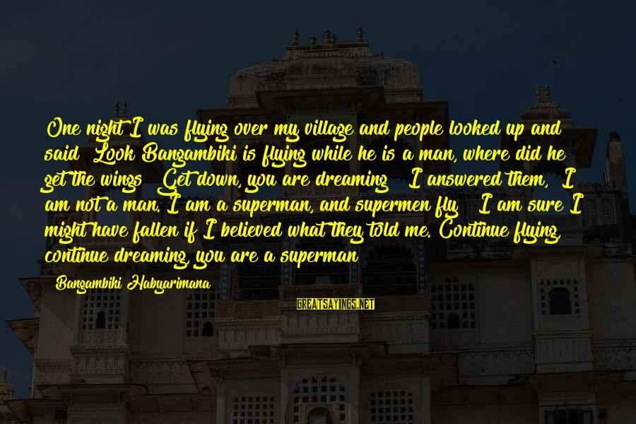"""I Have Fallen Sayings By Bangambiki Habyarimana: One night I was flying over my village and people looked up and said """"Look"""