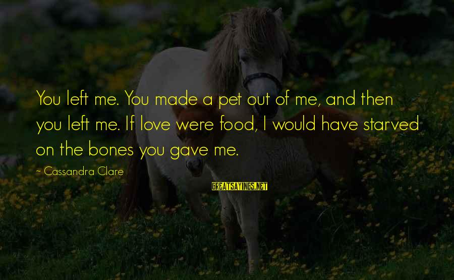 I Have Fallen Sayings By Cassandra Clare: You left me. You made a pet out of me, and then you left me.