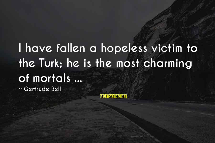 I Have Fallen Sayings By Gertrude Bell: I have fallen a hopeless victim to the Turk; he is the most charming of