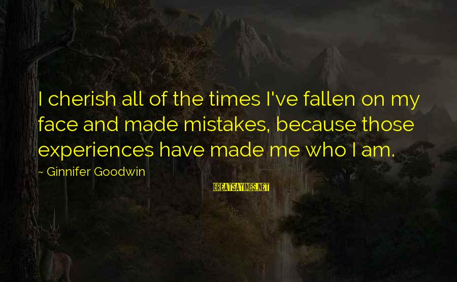 I Have Fallen Sayings By Ginnifer Goodwin: I cherish all of the times I've fallen on my face and made mistakes, because