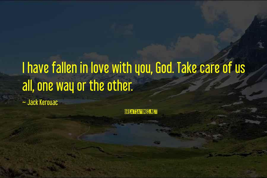 I Have Fallen Sayings By Jack Kerouac: I have fallen in love with you, God. Take care of us all, one way