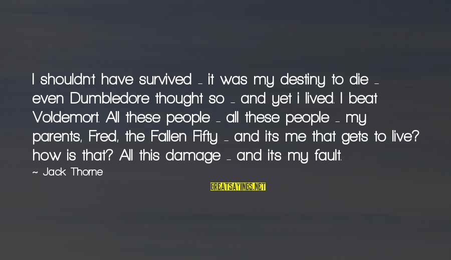 I Have Fallen Sayings By Jack Thorne: I shouldn't have survived - it was my destiny to die - even Dumbledore thought