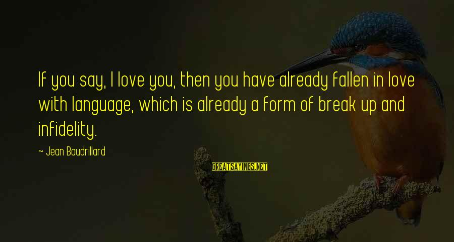 I Have Fallen Sayings By Jean Baudrillard: If you say, I love you, then you have already fallen in love with language,