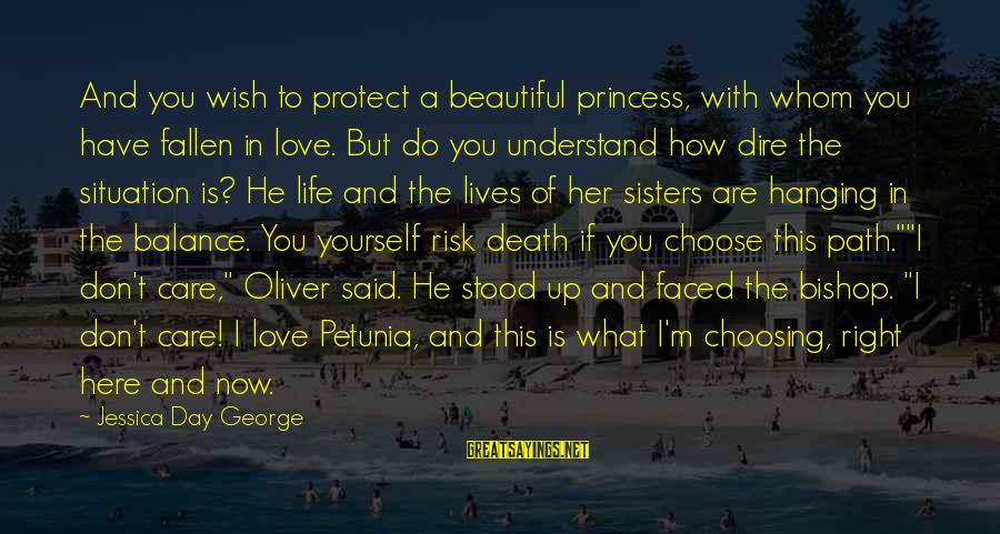 I Have Fallen Sayings By Jessica Day George: And you wish to protect a beautiful princess, with whom you have fallen in love.