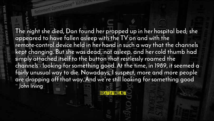 I Have Fallen Sayings By John Irving: The night she died, Dan found her propped up in her hospital bed; she appeared