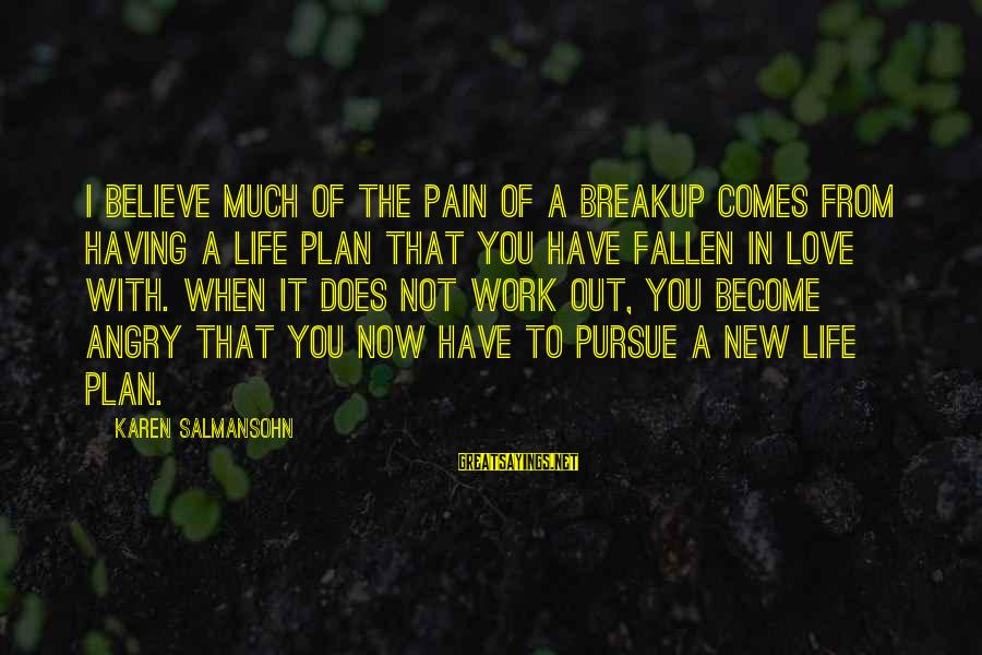 I Have Fallen Sayings By Karen Salmansohn: I believe much of the pain of a breakup comes from having a life plan