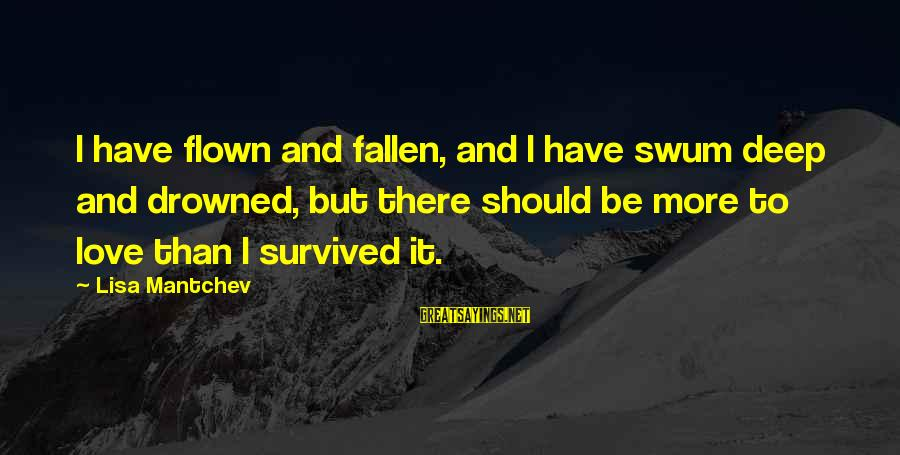 I Have Fallen Sayings By Lisa Mantchev: I have flown and fallen, and I have swum deep and drowned, but there should