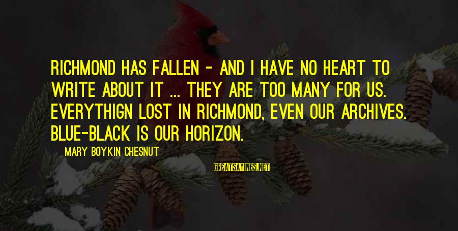 I Have Fallen Sayings By Mary Boykin Chesnut: Richmond has fallen - and I have no heart to write about it ... They