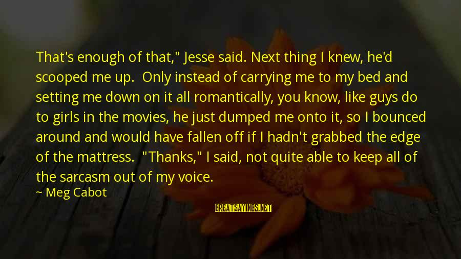 """I Have Fallen Sayings By Meg Cabot: That's enough of that,"""" Jesse said. Next thing I knew, he'd scooped me up. Only"""